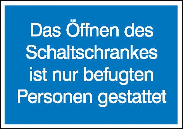 Hinweisschild »Öffnen des Schaltschrankes ist nur befugten Personen gestattet«